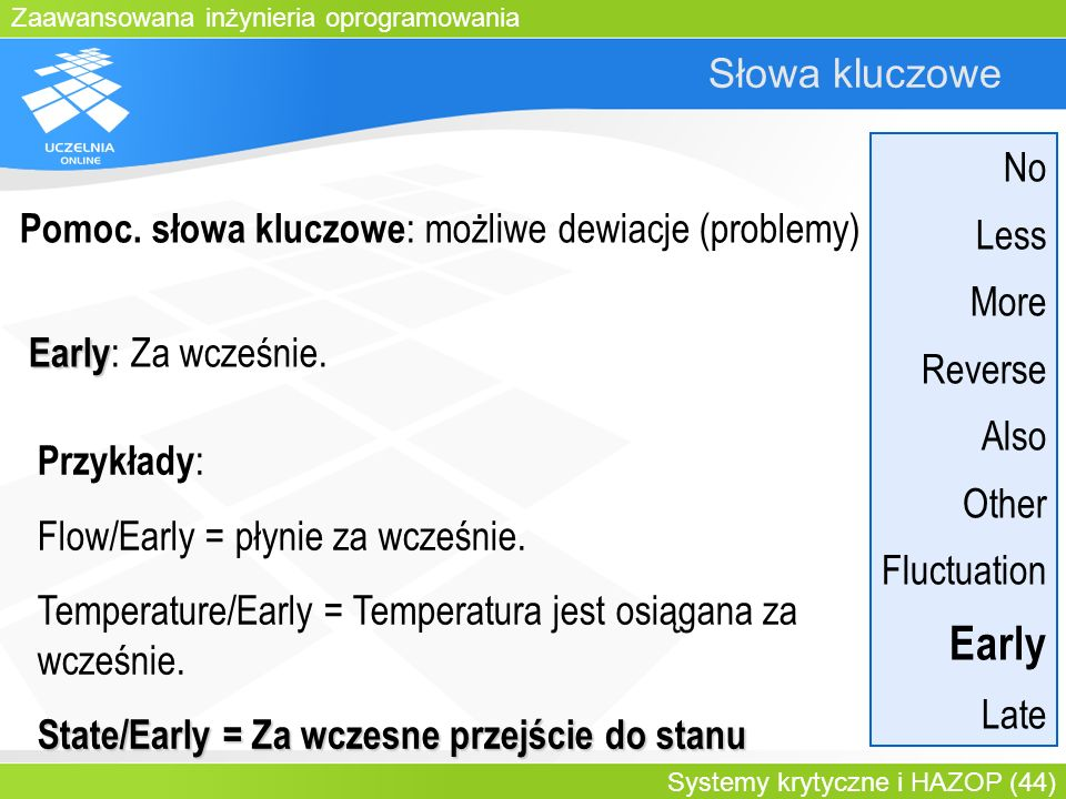Zaawansowana inżynieria oprogramowania Systemy krytyczne i HAZOP (44) Słowa kluczowe Early Early : Za wcześnie. Przykłady : Flow/Early = płynie za wcz