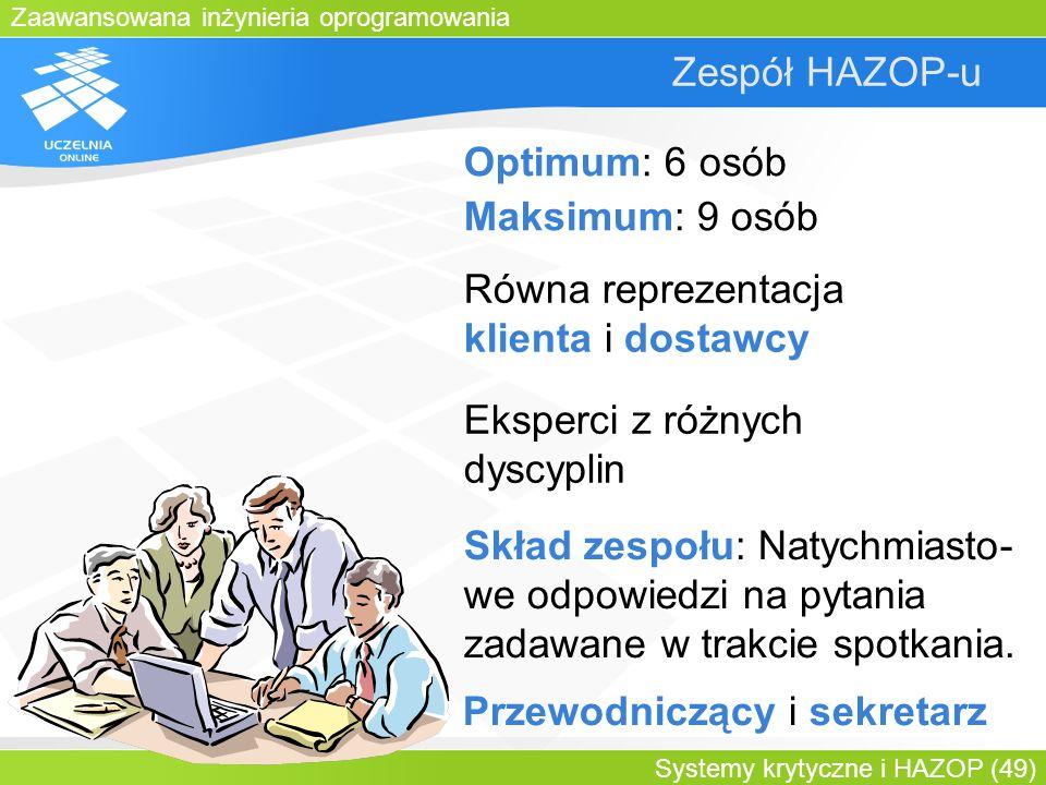 Zaawansowana inżynieria oprogramowania Systemy krytyczne i HAZOP (49) Zespół HAZOP-u Optimum: 6 osób Maksimum: 9 osób Równa reprezentacja klienta i do
