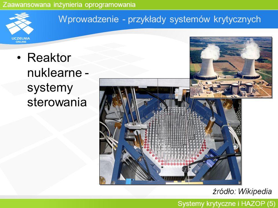 Zaawansowana inżynieria oprogramowania Systemy krytyczne i HAZOP (5) Wprowadzenie - przykłady systemów krytycznych Reaktor nuklearne - systemy sterowa