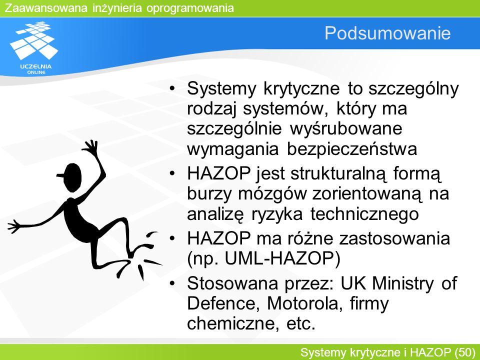 Zaawansowana inżynieria oprogramowania Systemy krytyczne i HAZOP (50) Podsumowanie Systemy krytyczne to szczególny rodzaj systemów, który ma szczególn