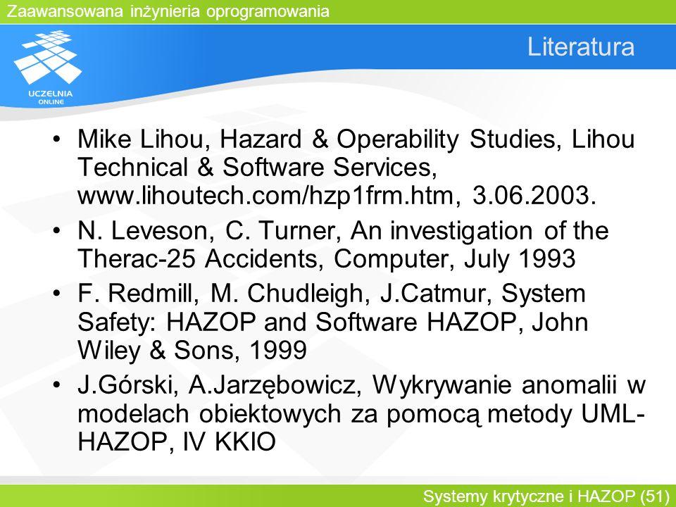 Zaawansowana inżynieria oprogramowania Systemy krytyczne i HAZOP (51) Literatura Mike Lihou, Hazard & Operability Studies, Lihou Technical & Software