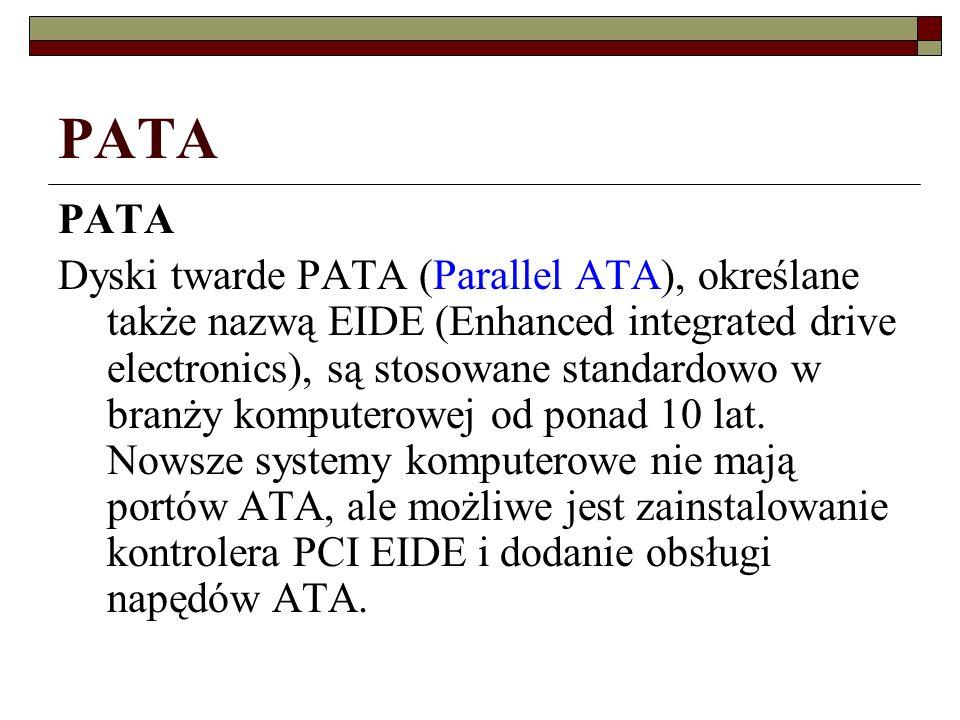 PATA Dyski twarde PATA (Parallel ATA), określane także nazwą EIDE (Enhanced integrated drive electronics), są stosowane standardowo w branży komputero
