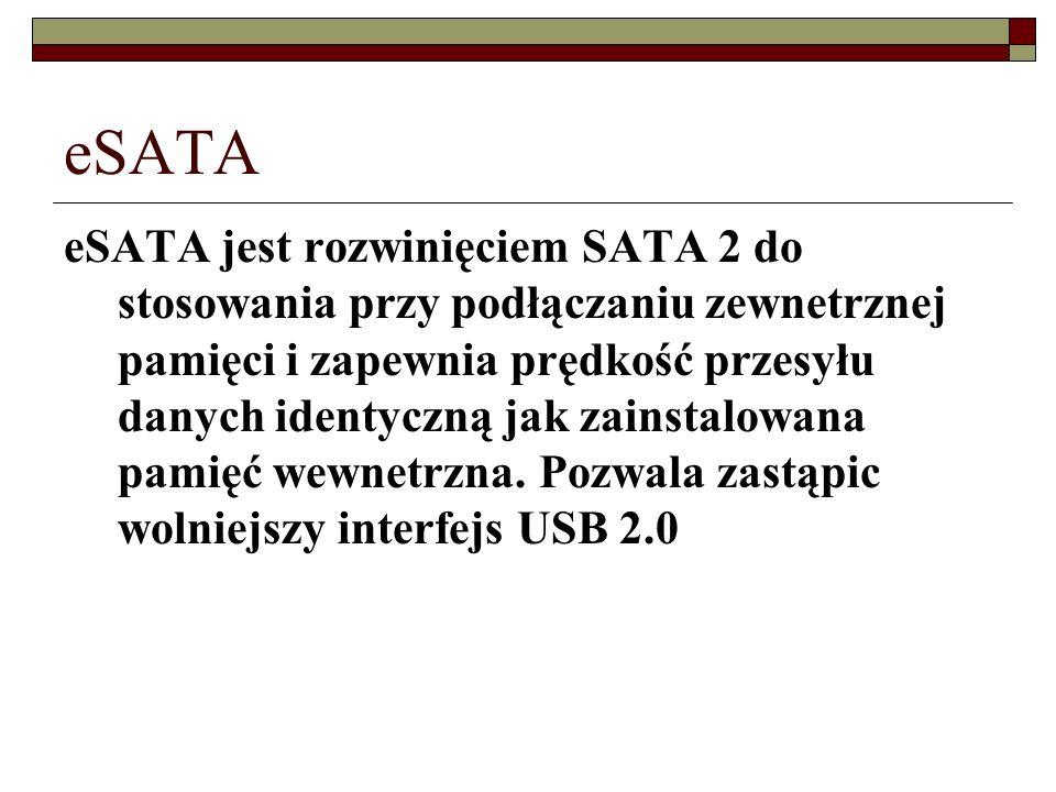 eSATA eSATA jest rozwinięciem SATA 2 do stosowania przy podłączaniu zewnetrznej pamięci i zapewnia prędkość przesyłu danych identyczną jak zainstalowa