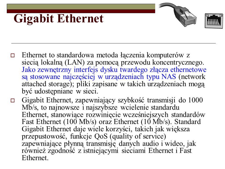 Gigabit Ethernet Ethernet to standardowa metoda łączenia komputerów z siecią lokalną (LAN) za pomocą przewodu koncentrycznego. Jako zewnętrzny interfe