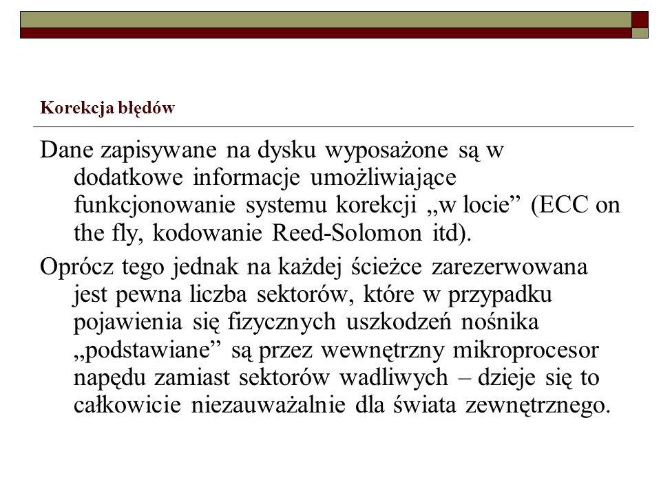 Korekcja błędów Dane zapisywane na dysku wyposażone są w dodatkowe informacje umożliwiające funkcjonowanie systemu korekcji w locie (ECC on the fly, k