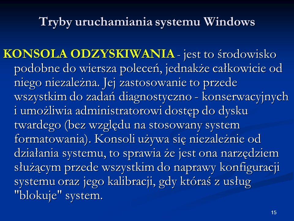 15 Tryby uruchamiania systemu Windows KONSOLA ODZYSKIWANIA - jest to środowisko podobne do wiersza poleceń, jednakże całkowicie od niego niezależna.