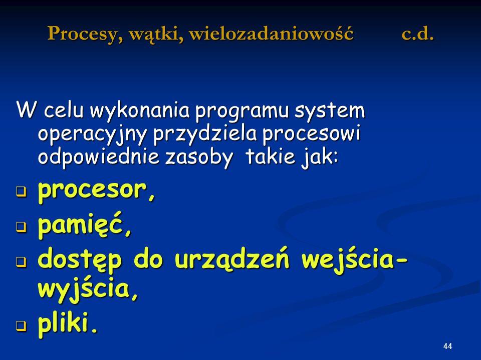 44 Procesy, wątki, wielozadaniowość c.d.