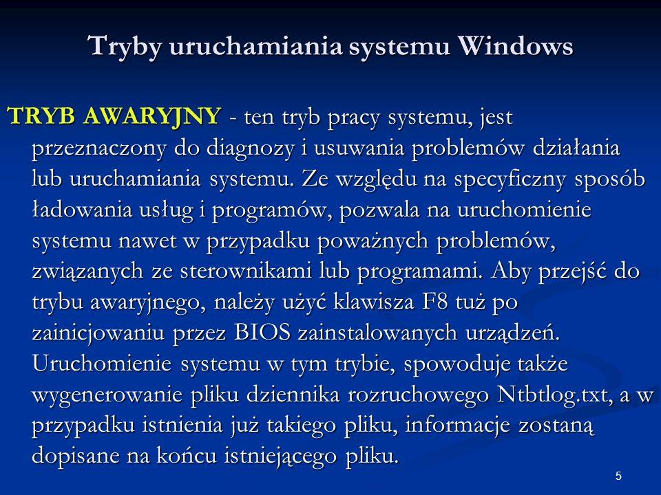 6 Tryby uruchamiania systemu Windows Producent - Microsoft - zaleca stosowanie trybu awaryjnego w następujących przypadkach (źródło www.microsoft.com): Gdy system Windows zatrzymał się i przez długi czas nie można go uruchamiać.