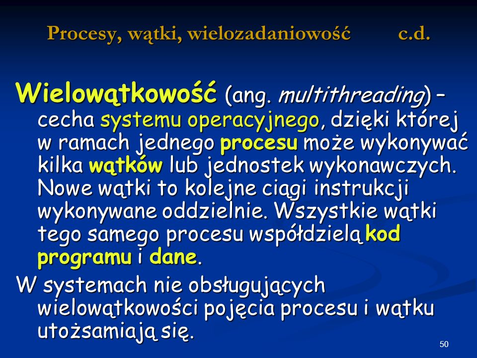 50 Procesy, wątki, wielozadaniowość c.d.Wielowątkowość (ang.