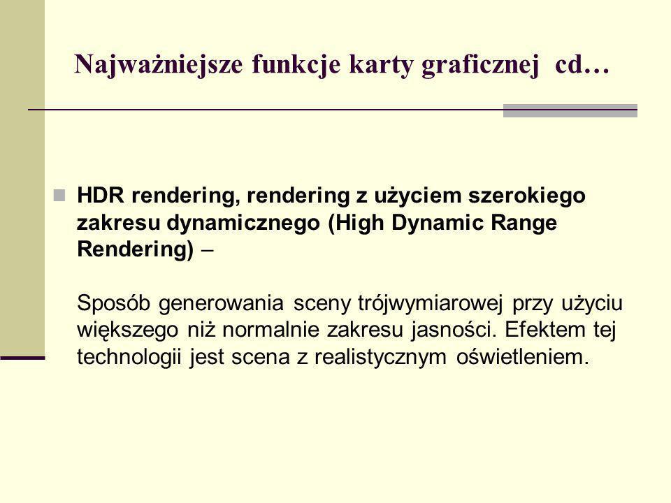 Najważniejsze funkcje karty graficznej cd… HDR rendering, rendering z użyciem szerokiego zakresu dynamicznego (High Dynamic Range Rendering) – Sposób