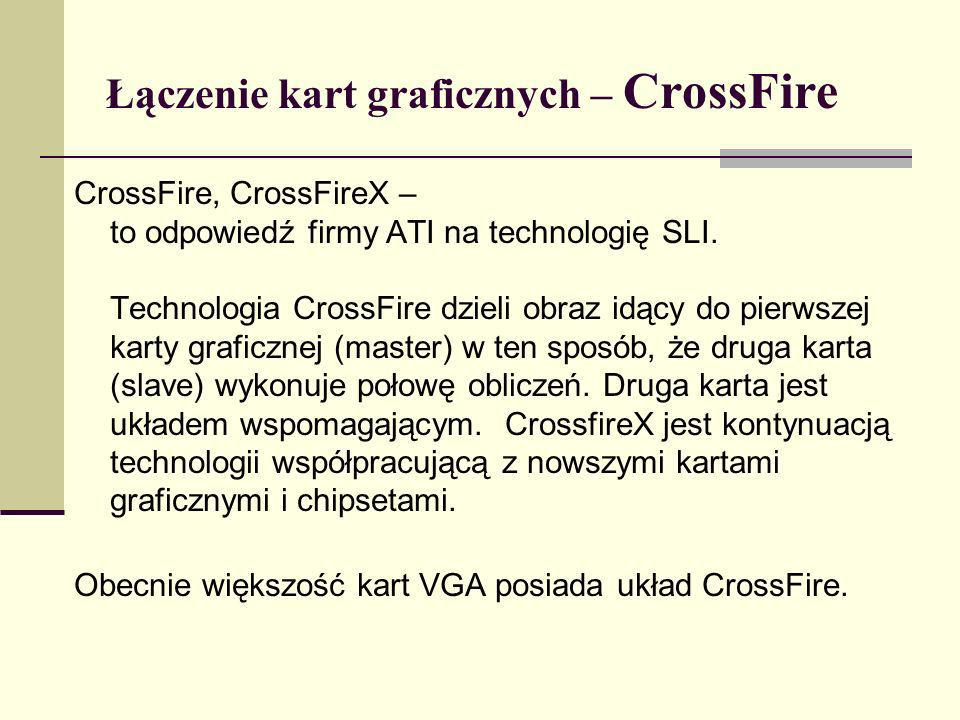 Łączenie kart graficznych – CrossFire CrossFire, CrossFireX – to odpowiedź firmy ATI na technologię SLI. Technologia CrossFire dzieli obraz idący do p