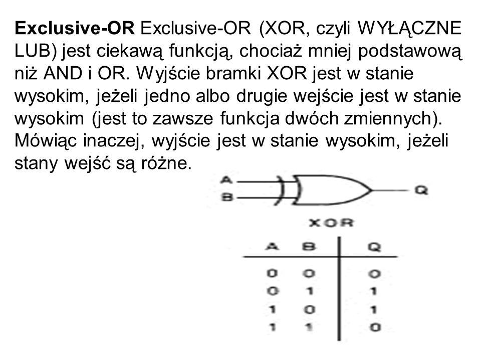 Exclusive-OR Exclusive-OR (XOR, czyli WYŁĄCZNE LUB) jest ciekawą funkcją, chociaż mniej podstawową niż AND i OR. Wyjście bramki XOR jest w stanie wyso