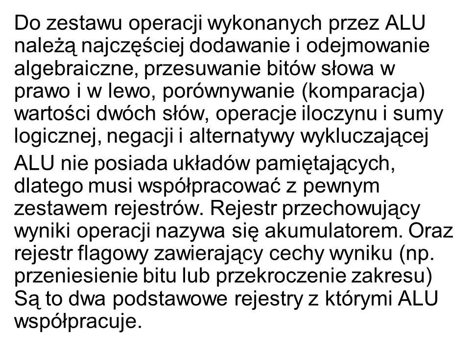 Do zestawu operacji wykonanych przez ALU należą najczęściej dodawanie i odejmowanie algebraiczne, przesuwanie bitów słowa w prawo i w lewo, porównywan