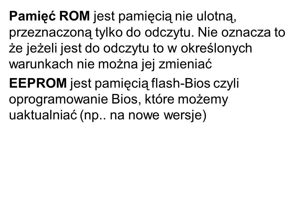 Pamięć ROM jest pamięcią nie ulotną, przeznaczoną tylko do odczytu. Nie oznacza to że jeżeli jest do odczytu to w określonych warunkach nie można jej