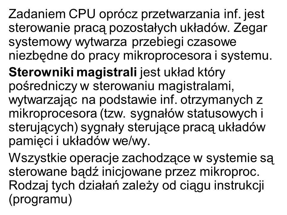 Zadaniem CPU oprócz przetwarzania inf. jest sterowanie pracą pozostałych układów. Zegar systemowy wytwarza przebiegi czasowe niezbędne do pracy mikrop