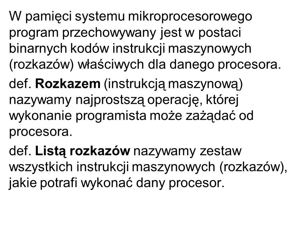 W pamięci systemu mikroprocesorowego program przechowywany jest w postaci binarnych kodów instrukcji maszynowych (rozkazów) właściwych dla danego proc
