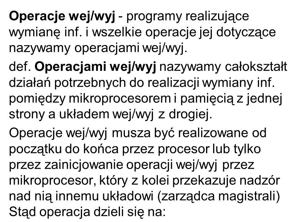 Operacje wej/wyj - programy realizujące wymianę inf. i wszelkie operacje jej dotyczące nazywamy operacjami wej/wyj. def. Operacjami wej/wyj nazywamy c