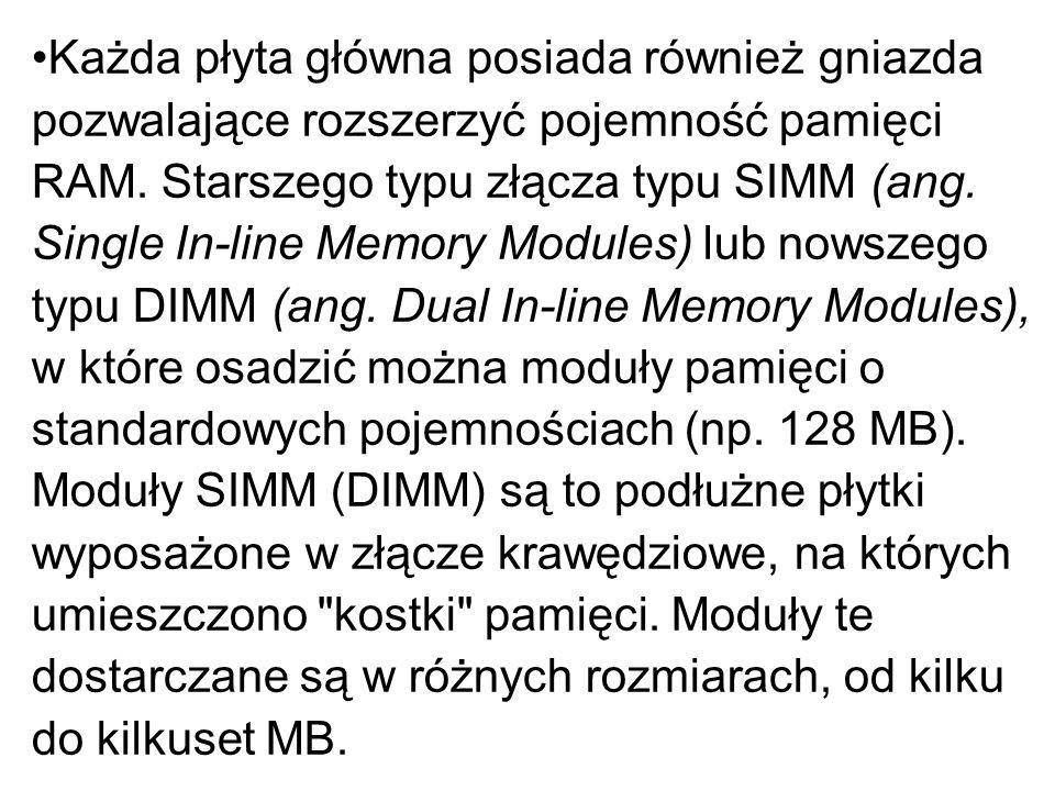 Każda płyta główna posiada również gniazda pozwalające rozszerzyć pojemność pamięci RAM. Starszego typu złącza typu SIMM (ang. Single In-line Memory M