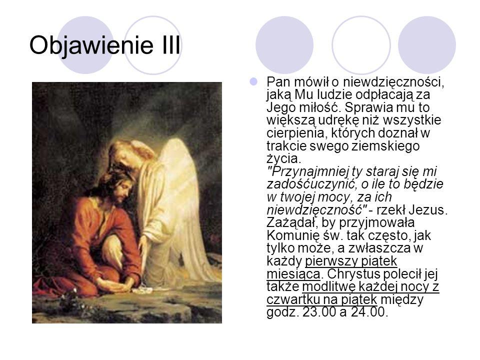 Objawienie III Pan mówił o niewdzięczności, jaką Mu ludzie odpłacają za Jego miłość. Sprawia mu to większą udrękę niż wszystkie cierpienia, których do