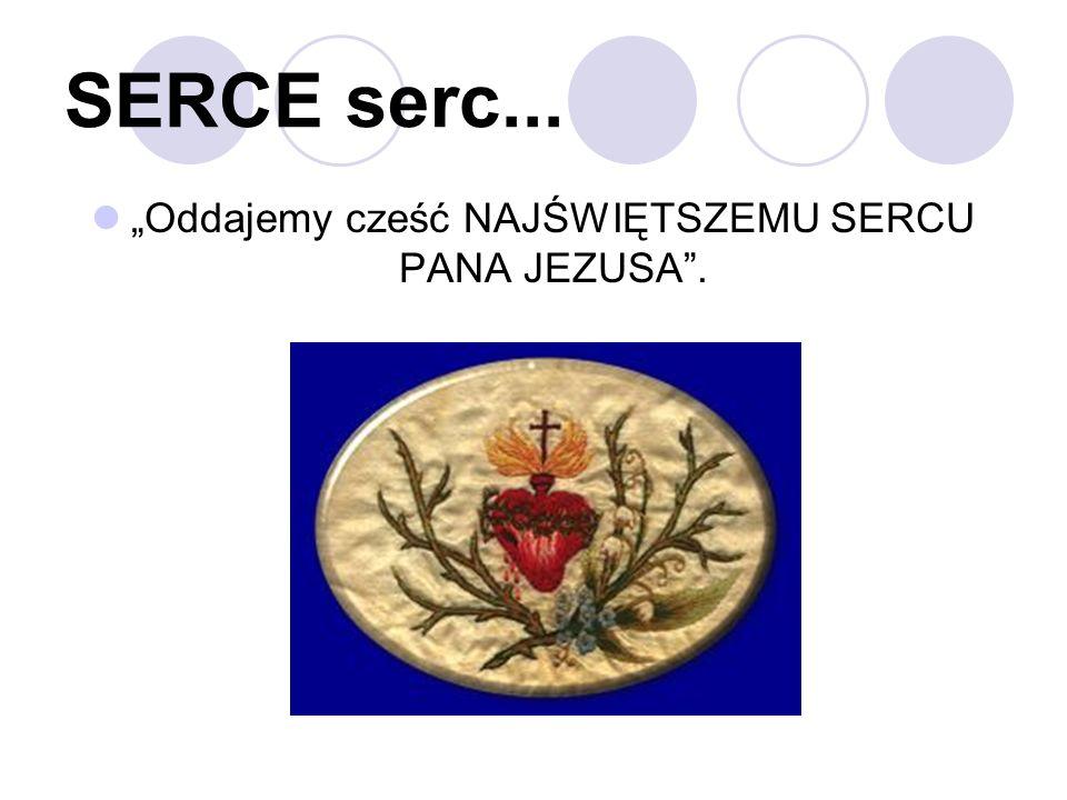 SERCE serc... Oddajemy cześć NAJŚWIĘTSZEMU SERCU PANA JEZUSA.
