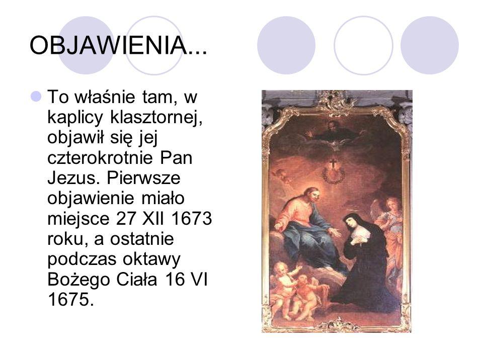 OBJAWIENIA... To właśnie tam, w kaplicy klasztornej, objawił się jej czterokrotnie Pan Jezus. Pierwsze objawienie miało miejsce 27 XII 1673 roku, a os