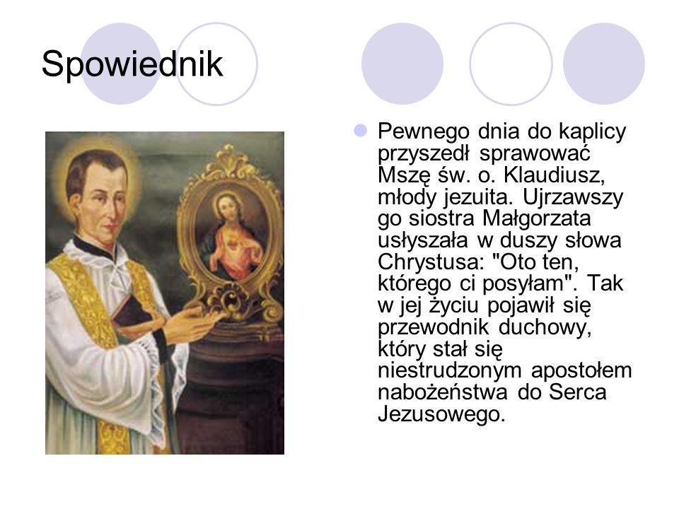 Spowiednik Pewnego dnia do kaplicy przyszedł sprawować Mszę św. o. Klaudiusz, młody jezuita. Ujrzawszy go siostra Małgorzata usłyszała w duszy słowa C
