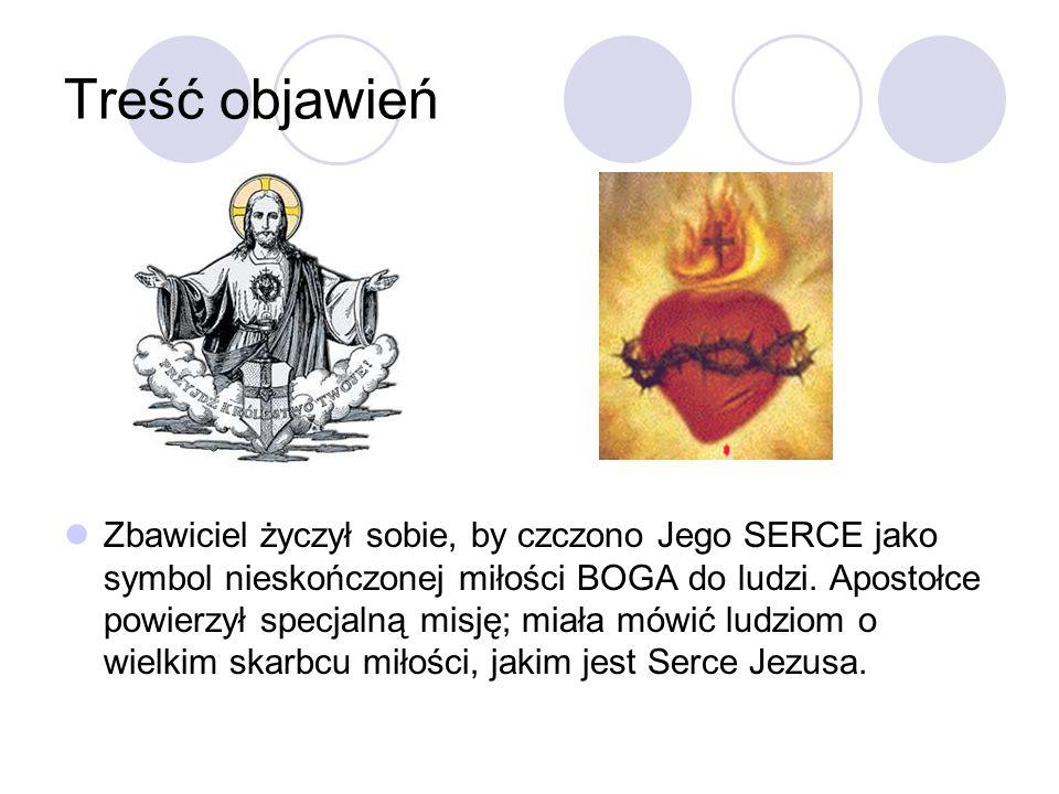 Treść objawień Zbawiciel życzył sobie, by czczono Jego SERCE jako symbol nieskończonej miłości BOGA do ludzi. Apostołce powierzył specjalną misję; mia