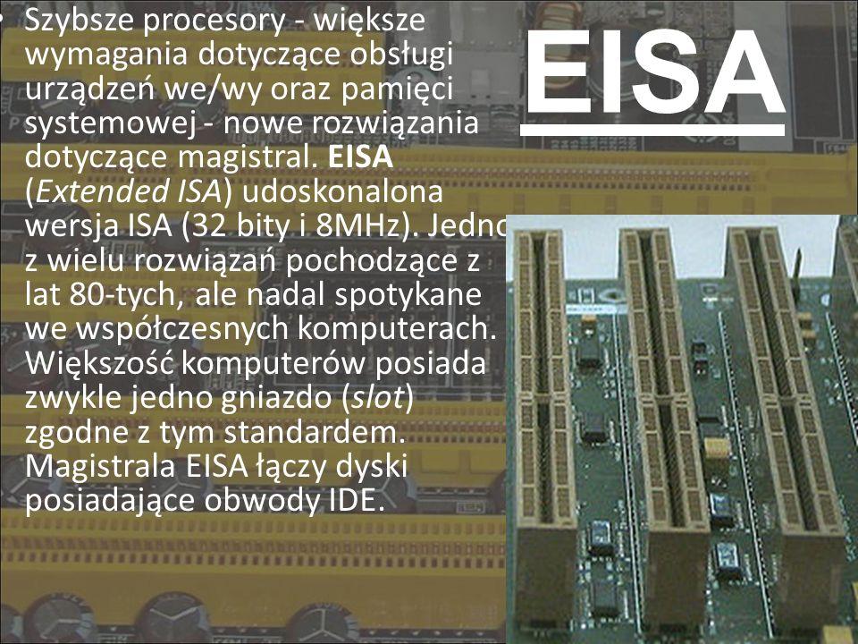 EISA Szybsze procesory - większe wymagania dotyczące obsługi urządzeń we/wy oraz pamięci systemowej - nowe rozwiązania dotyczące magistral. EISA (Exte