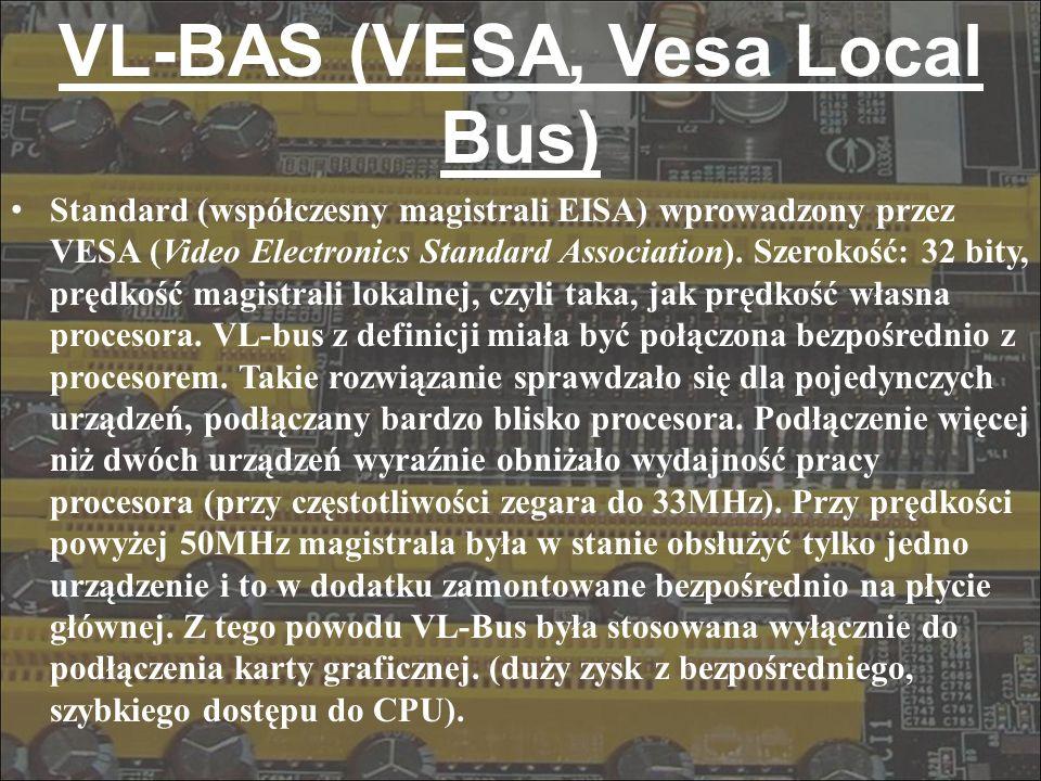 VL-BAS (VESA, Vesa Local Bus) Standard (współczesny magistrali EISA) wprowadzony przez VESA (Video Electronics Standard Association). Szerokość: 32 bi