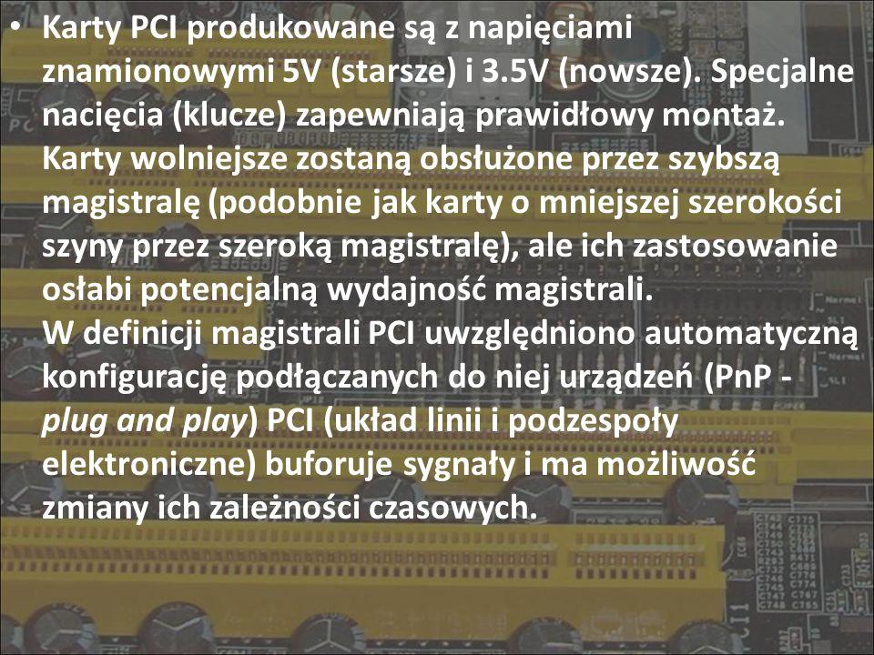 Karty PCI produkowane są z napięciami znamionowymi 5V (starsze) i 3.5V (nowsze). Specjalne nacięcia (klucze) zapewniają prawidłowy montaż. Karty wolni
