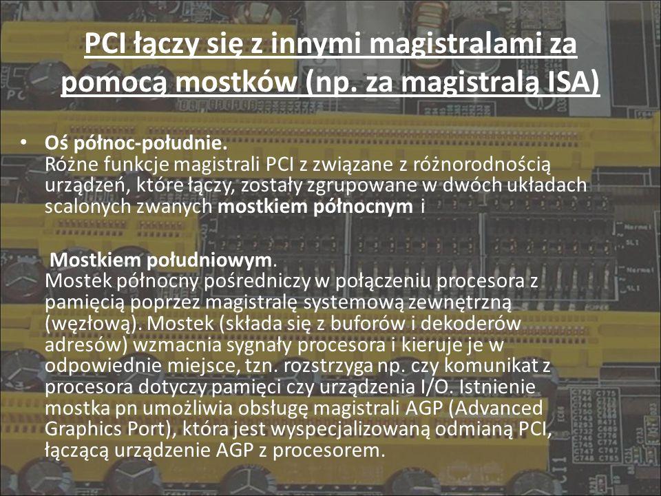PCI łączy się z innymi magistralami za pomocą mostków (np. za magistralą ISA) Oś północ-południe. Różne funkcje magistrali PCI z związane z różnorodno