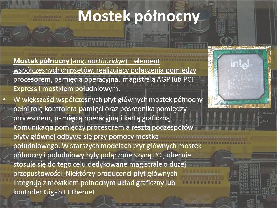 Mostek północny Mostek północny (ang. northbridge) – element współczesnych chipsetów, realizujący połączenia pomiędzy procesorem, pamięcią operacyjną,