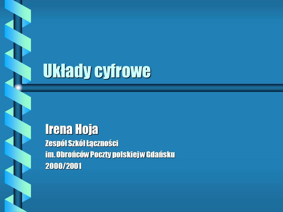 Układy cyfrowe Irena Hoja Zespół Szkół Łączności im. Obrońców Poczty polskiej w Gdańsku 2000/2001