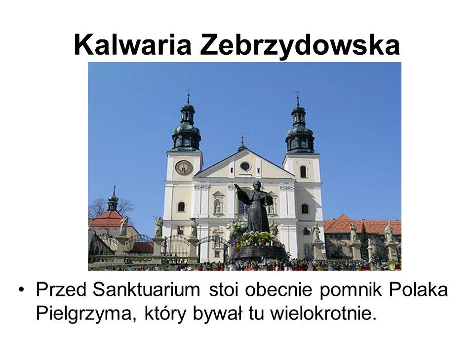 Kalwaria Zebrzydowska Przed Sanktuarium stoi obecnie pomnik Polaka Pielgrzyma, który bywał tu wielokrotnie.