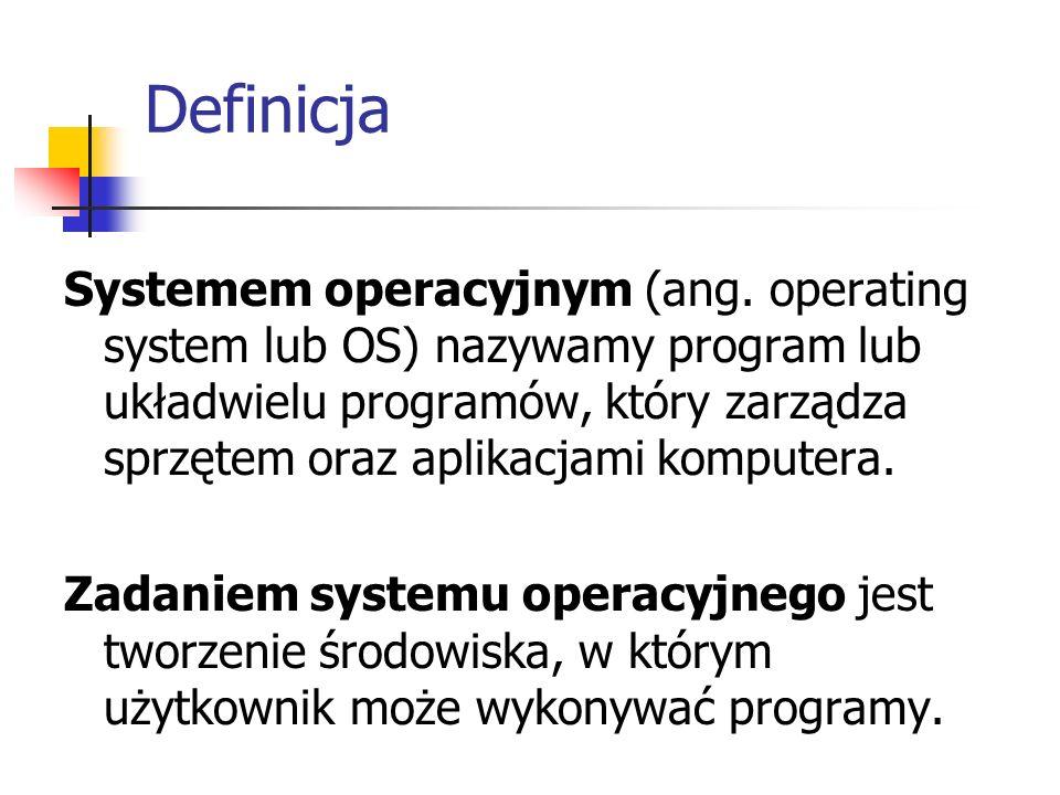 Definicja Systemem operacyjnym (ang. operating system lub OS) nazywamy program lub układwielu programów, który zarządza sprzętem oraz aplikacjami komp