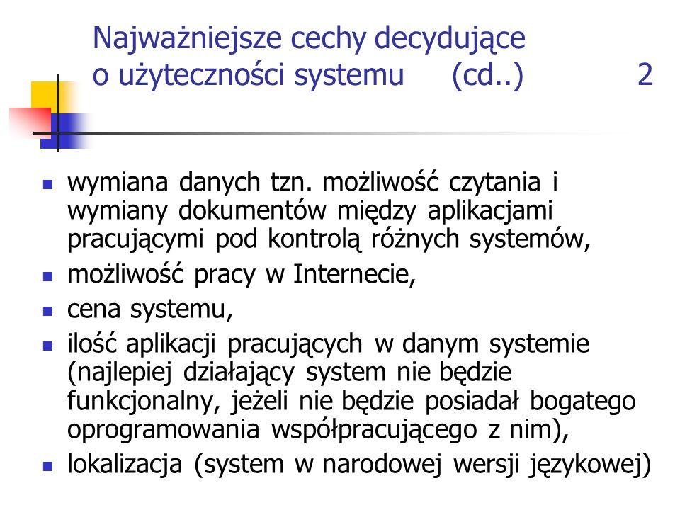 Najważniejsze cechy decydujące o użyteczności systemu (cd..) 2 wymiana danych tzn. możliwość czytania i wymiany dokumentów między aplikacjami pracując