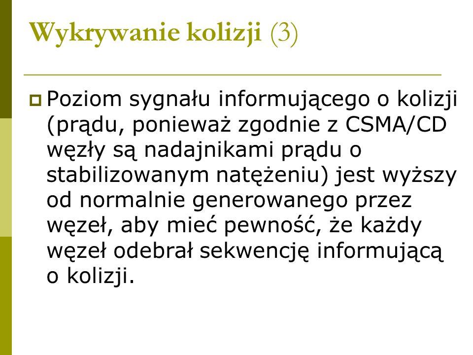 Wykrywanie kolizji (3) Poziom sygnału informującego o kolizji (prądu, ponieważ zgodnie z CSMA/CD węzły są nadajnikami prądu o stabilizowanym natężeniu
