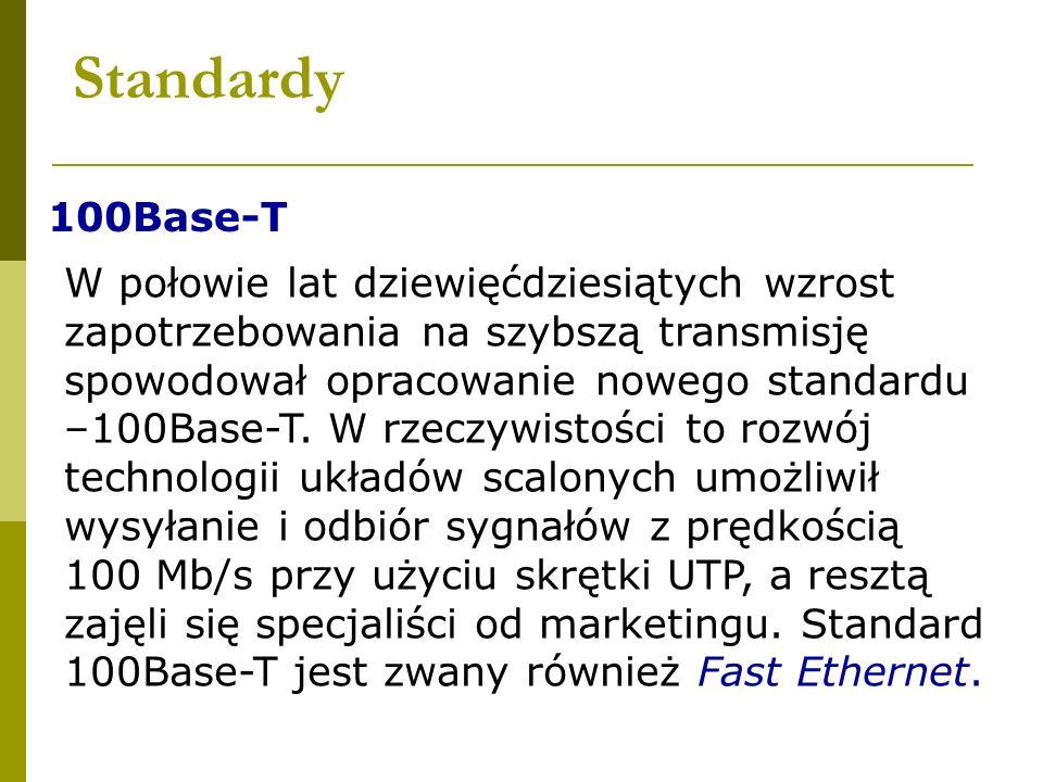 Standardy 100Base-T W połowie lat dziewięćdziesiątych wzrost zapotrzebowania na szybszą transmisję spowodował opracowanie nowego standardu –100Base-T.