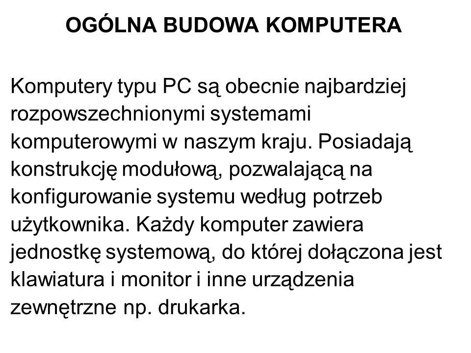 OGÓLNA BUDOWA KOMPUTERA Komputery typu PC są obecnie najbardziej rozpowszechnionymi systemami komputerowymi w naszym kraju.