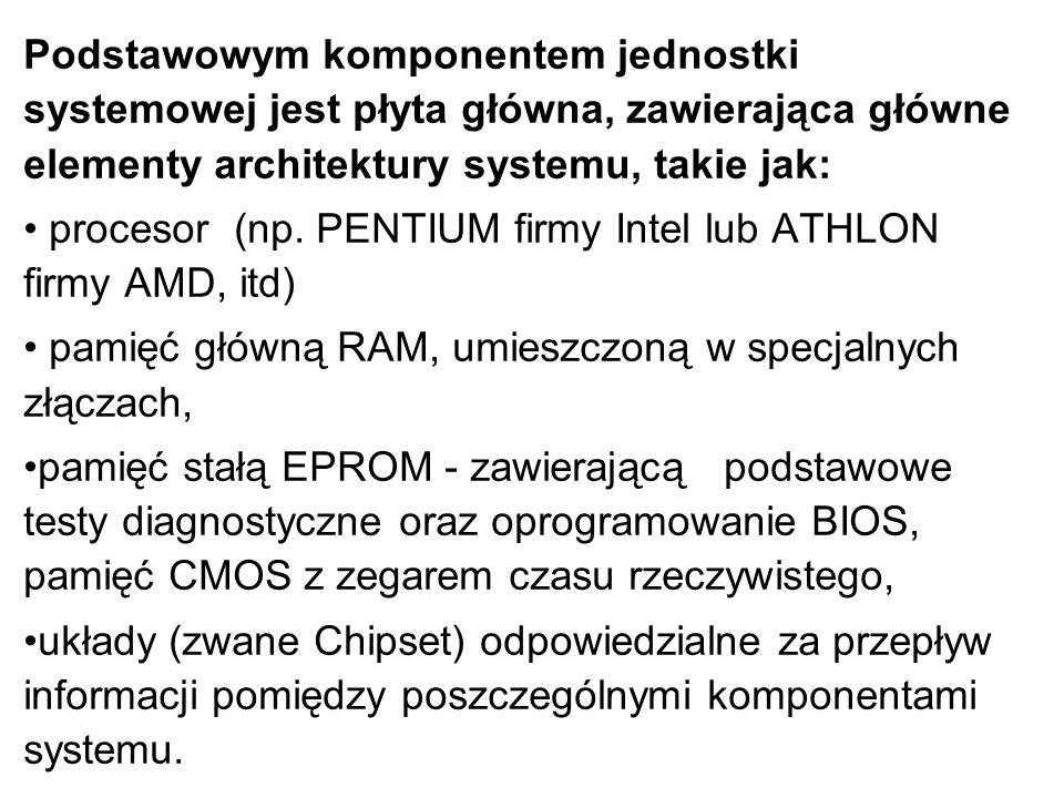 Podstawowym komponentem jednostki systemowej jest płyta główna, zawierająca główne elementy architektury systemu, takie jak: procesor (np. PENTIUM fir