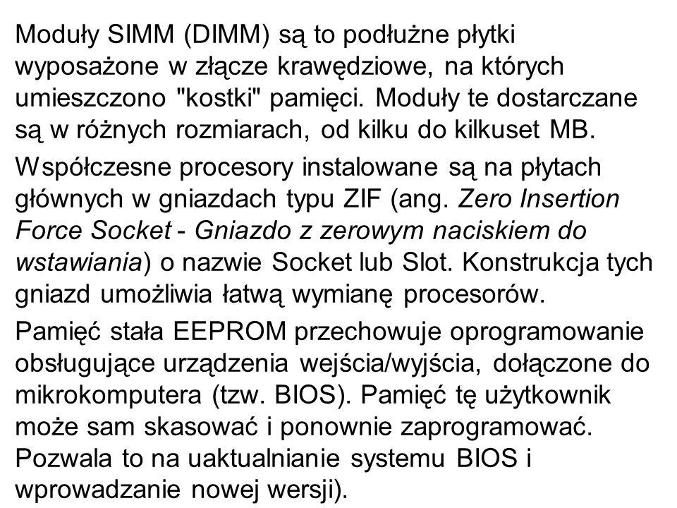 Moduły SIMM (DIMM) są to podłużne płytki wyposażone w złącze krawędziowe, na których umieszczono kostki pamięci.