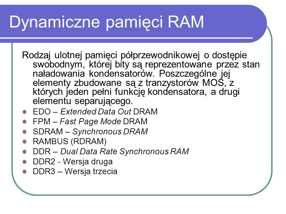 Dynamiczne pamięci RAM Rodzaj ulotnej pamięci półprzewodnikowej o dostępie swobodnym, której bity są reprezentowane przez stan naładowania kondensatorów.