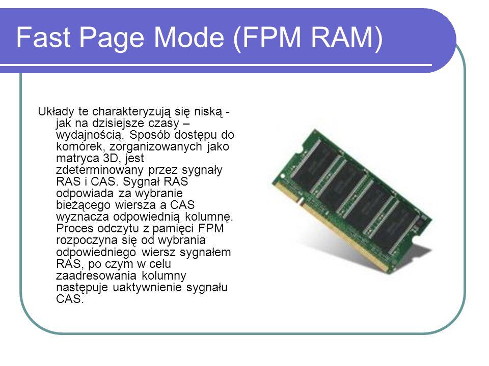 Fast Page Mode (FPM RAM) Układy te charakteryzują się niską - jak na dzisiejsze czasy – wydajnością.