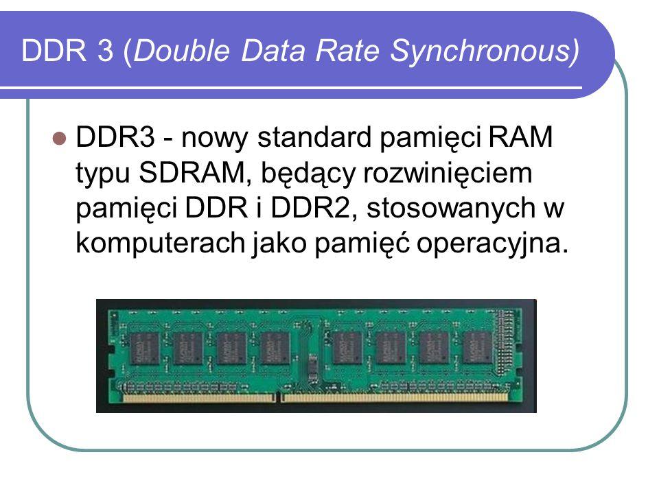 DDR 3 (Double Data Rate Synchronous) DDR3 - nowy standard pamięci RAM typu SDRAM, będący rozwinięciem pamięci DDR i DDR2, stosowanych w komputerach jako pamięć operacyjna.
