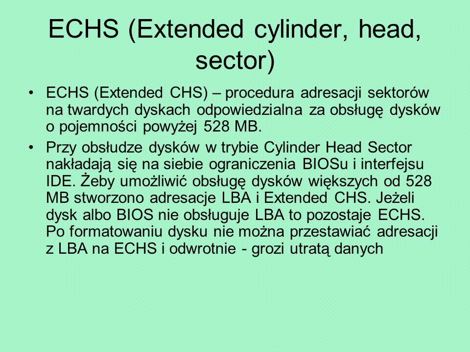 ECHS (Extended cylinder, head, sector) ECHS (Extended CHS) – procedura adresacji sektorów na twardych dyskach odpowiedzialna za obsługę dysków o pojemności powyżej 528 MB.