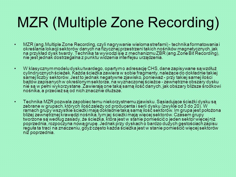 MZR (Multiple Zone Recording) MZR (ang.Multiple Zone Recording, czyli nagrywanie wieloma strefami) - technika formatowania i określania lokacji sektorów danych na fizycznej przestrzeni takich nośników magnetycznych, jak na przykład dysk twardy.