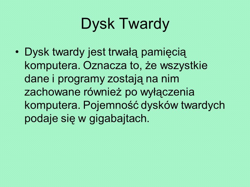 Dysk Twardy Dysk twardy jest trwałą pamięcią komputera.