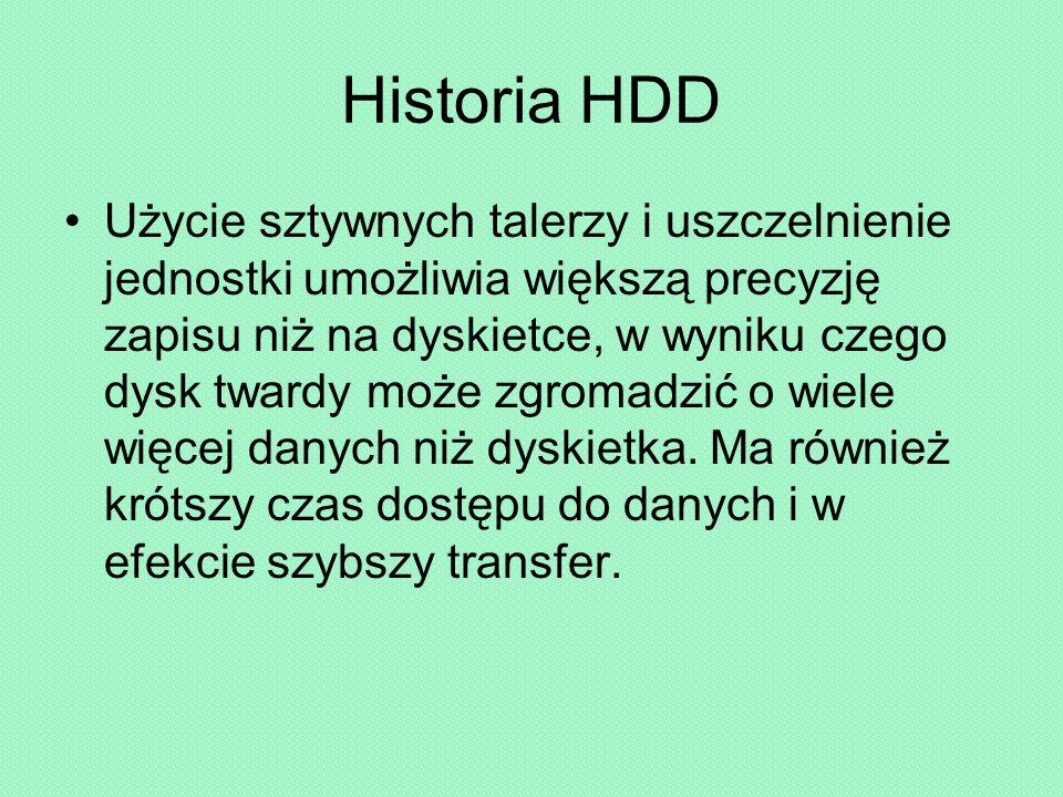 Historia HDD Użycie sztywnych talerzy i uszczelnienie jednostki umożliwia większą precyzję zapisu niż na dyskietce, w wyniku czego dysk twardy może zgromadzić o wiele więcej danych niż dyskietka.