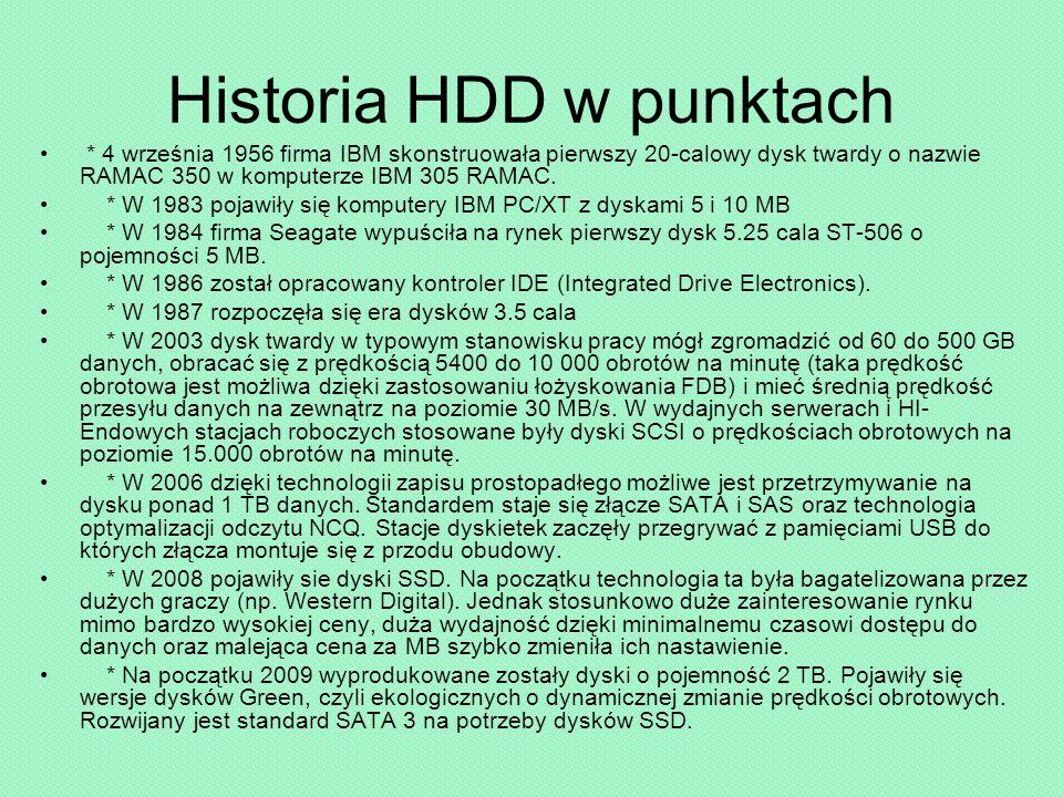 Historia HDD w punktach * 4 września 1956 firma IBM skonstruowała pierwszy 20-calowy dysk twardy o nazwie RAMAC 350 w komputerze IBM 305 RAMAC.