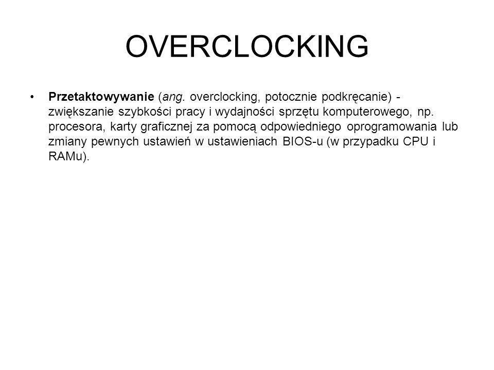 OVERCLOCKING Przetaktowywanie (ang. overclocking, potocznie podkręcanie) - zwiększanie szybkości pracy i wydajności sprzętu komputerowego, np. proceso